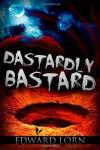 Dastardly Bastard - Edward Lorn