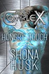 Hungry Touch (The Complex Book 0) - Shona Husk, The Complex Book Series