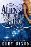 The Alien's Mail-Order Bride: A Sci-Fi Alien Romance Novella - Ruby Dixon