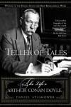 Teller of Tales: The Life of Arthur Conan Doyle - Daniel Stashower