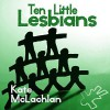 Ten Little Lesbians - Kate McLachlan, Shawn Marie Bryan