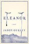 Eleanor: A Novel - Jason Gurley