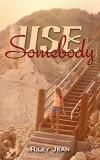 Use Somebody - Joanne LaRe Thompson, Jean Riley Senft