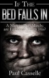 If The Bed Falls In: A Man in Two Minds; are Either of Them His? (Bedfellows Thriller Series) (Volume 1) - Paul Casselle