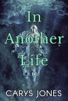 In Another Life - Carys Jones
