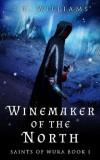 Winemaker Of The North (Saints of Wura #1) - J.H. Williams III