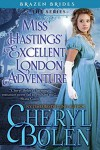 Miss Hastings' Excellent London Adventure (Brazen Brides Book 4) - Cheryl Bolen