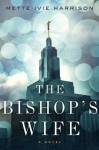 The Bishop's Wife - Mette Ivie Harrison