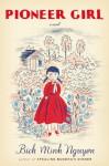 Pioneer Girl - Bich Minh Nguyen