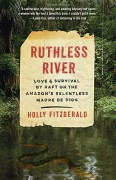 Ruthless River: Love and Survival by Raft on the Amazon's Relentless Madre de Dios (Vintage Departures) - Holly FitzGerald