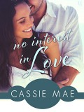 No Interest In Love: An All About Love Novel - Cassie Mae