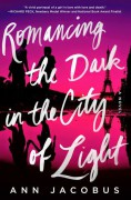Romancing the Dark in the City of Light: A Novel - Ann Jacobus