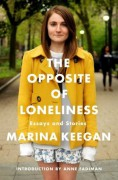 The Opposite of Loneliness: Essays and Stories - Marina Keegan,Anne Fadiman