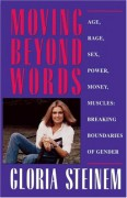 Moving Beyond Words: Age, Rage, Sex, Power, Money, Muscles: Breaking Boundaries of Gender - Gloria Steinem