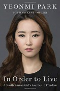 In Order to Live: A North Korean Girl's Journey to Freedom - Yeonmi Park