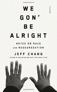 We Gon' Be Alright: Notes on Race and Resegregation - Jeff Chang