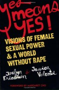 Yes Means Yes!: Visions of Female Sexual Power and A World Without Rape - Jessica Valenti,Jaclyn Friedman,Margaret Cho