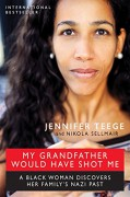 My Grandfather Would Have Shot Me: A Black Woman Discovers Her Family's Nazi Past - Jennifer Teege,Nikola Sellmair,Carolin Sommer