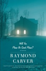 Will You Please Be Quiet, Please? - Raymond Carver