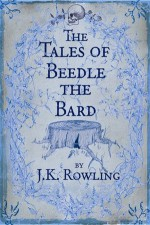 The Tales of Beedle the Bard - Beedle the Bard, J.K. Rowling