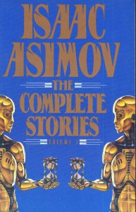 Isaac Asimov: The Complete Stories, Volume 1 - Isaac Asimov