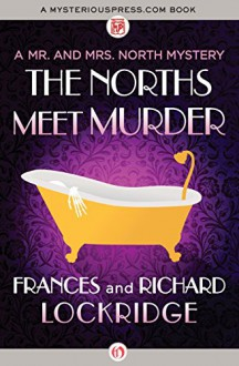 The Norths Meet Murder (The Mr. and Mrs. North Mysteries) - Frances Lockridge, Richard Lockridge