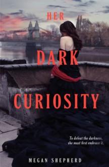 Her Dark Curiosity - Megan Shepherd