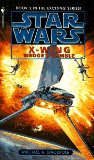 Wedge's Gamble (Star Wars: X-Wing Series, Book 2) - Michael A. Stackpole