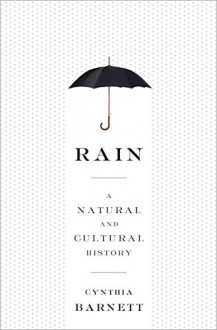 Rain: A Natural and Cultural History - Cynthia Barnett