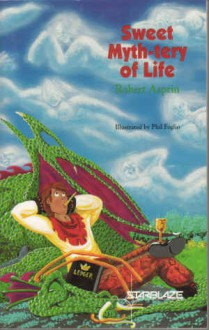 Sweet Myth-Tery of Life - Robert Lynn Asprin