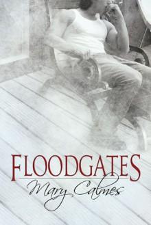 Floodgates - Mary Calmes