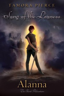 Alanna: The First Adventure (The Song of the Lioness, Book 1) - Tamora Pierce