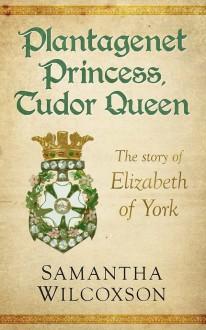 Plantagenet Princess Tudor Queen - Samantha Wilcoxson