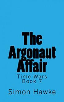 The Argonaut Affair (Time Wars Book 7) - Simon Hawke