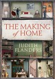 The Making of Home: The 500-Year Story of How Our Houses Became Homes - Judith Flanders