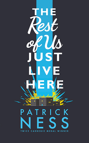 The Rest of Us Just Live Here by Patrick Ness - Hardback, 348 pages - Published August 27th 2015 by Walker Book Ltd