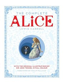 The Complete Alice (Alice's Adventures in Wonderland / Through the Looking-Glass / What Alice Found There) by Lewis Carroll - Hardback, 466 pages - Published July 4th 2015 by Macmillan Children's Books