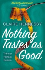 Nothing Tastes as Good by Claire Hennessy - Papberback, 336 pages - Published July 14th 2016 by Hot Key Books