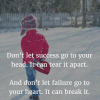 Never Let Failure Go to Your Heart