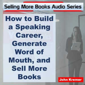 Book Marketing Audio: How to Build Your Speaking Career, Generate Word of Mouth, and Sell More Books