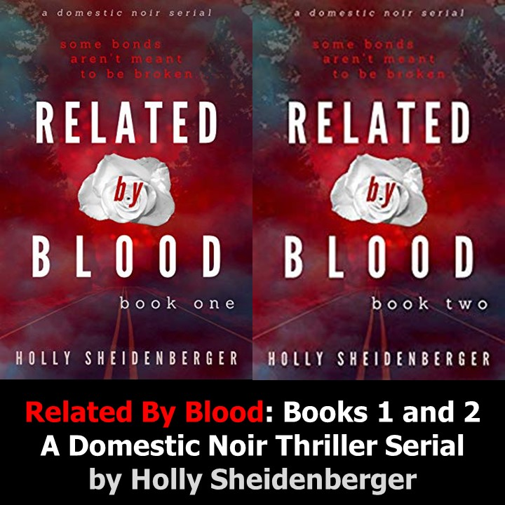 Related By Blood: Book 1 - A Domestic Noir Thriller Serial by Holly Sheidenberger