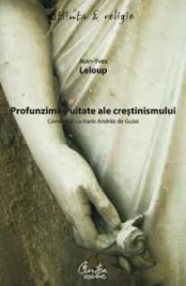 Profunzimile uitate ale creştinismului. Convorbiri cu Karin Andréa de Guise de Jean-Yves Leloup