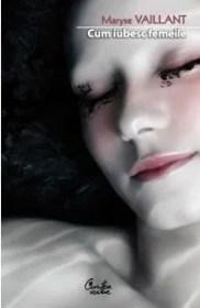 Cum iubesc femeile. Despre dorinţe şi despre bărbaţi de Maryse Vaillant