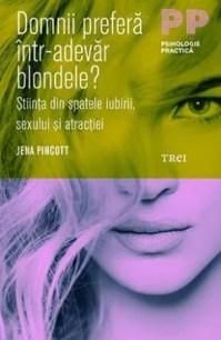 Domnii preferă într-adevăr blondele? Știința din spatele iubirii, sexului și atracției de Jena Pincott