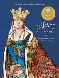 Maria a României. Regina care a iubit viața și patria de Adrian Cioroianu