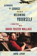 David Foster Wallace - Although You End Up Becoming Yourself