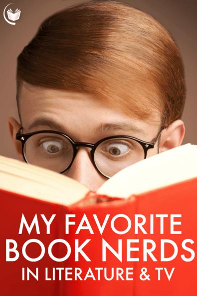 My Favorite Book Nerds in Literature & TV
