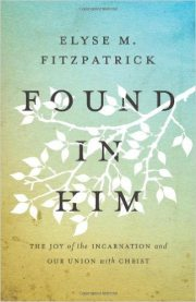 Found in Him by Elyse Fitzpatrick
