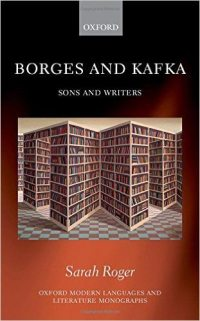 Borges and Kafka: Sons and Writers by Sarah Roger