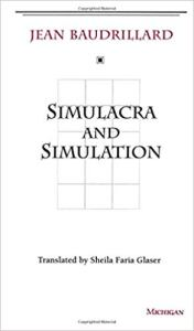 Jean Baudrillard - Hyperreality in Simulacra and Simulation